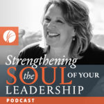 Strengthening the Soul of Your Leadership Podcast