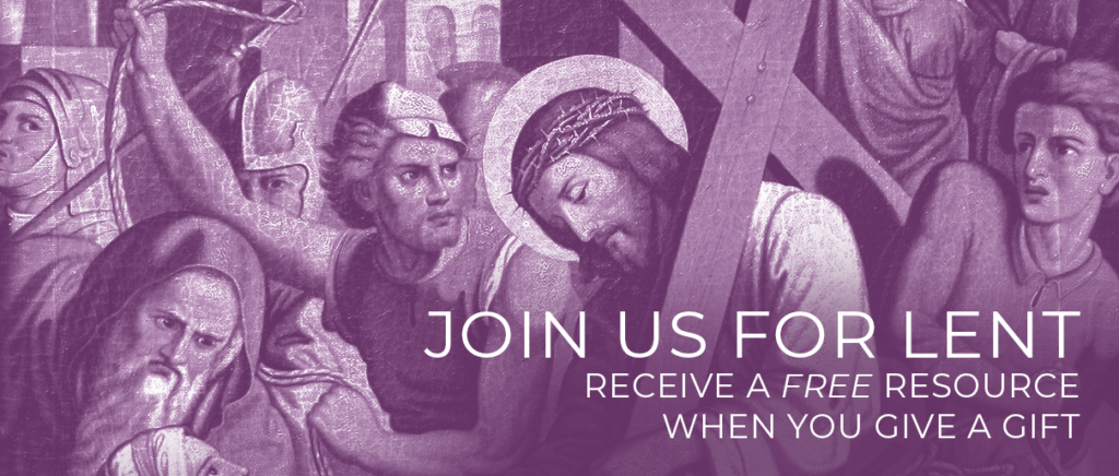Join us for Lent: Receive a free resource when you give a gift.