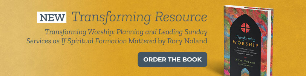 New Transforming Resource Transforming Worship: Planning and Leading Sunday Services as If Spiritual Formation Mattered by Rory Noland. Button: Order the book