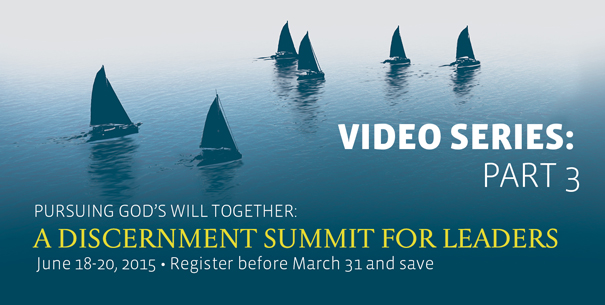 Pursuing God's Will Together Discernment Summit for Leaders - Video Series - Part 3